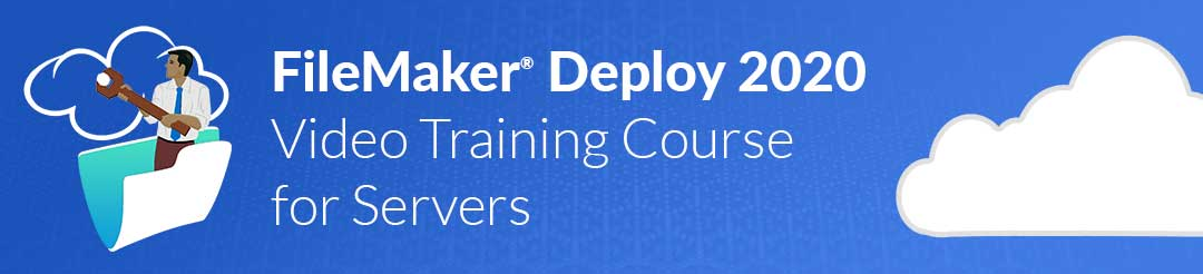 FileMaker Deploy 2020 Video Course